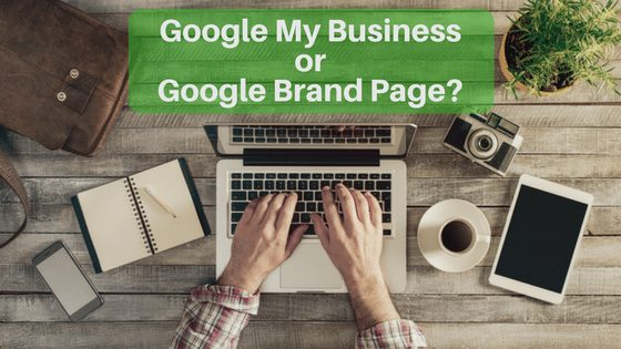 Google My Business and Google Brand Pages - Which One?
